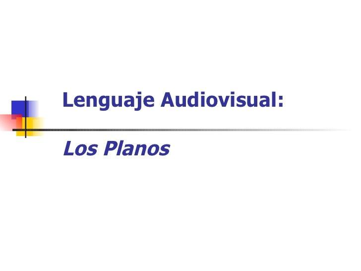 Lenguaje Audiovisual: Los Planos