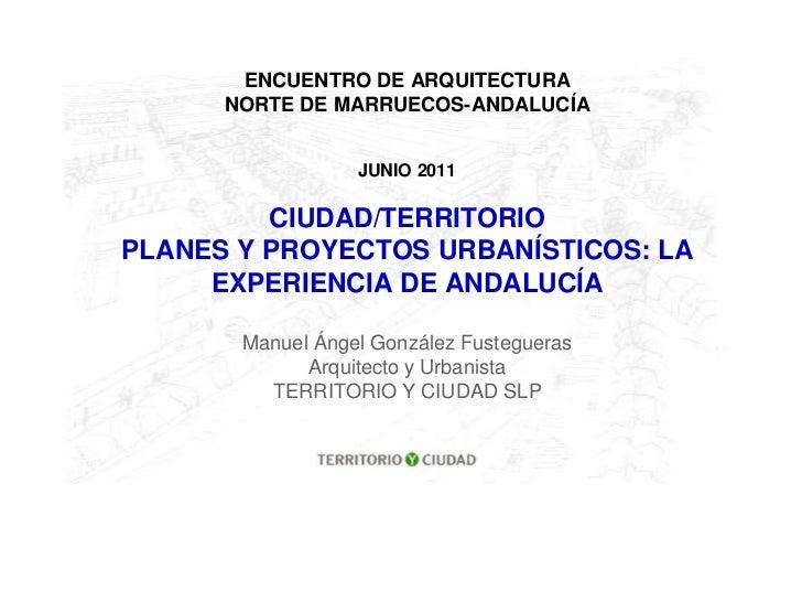 ENCUENTRO DE ARQUITECTURA      NORTE DE MARRUECOS-ANDALUCÍA                  JUNIO 2011         CIUDAD/TERRITORIOPLANES Y ...