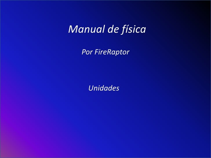 Manual de física   Por FireRaptor        Unidades