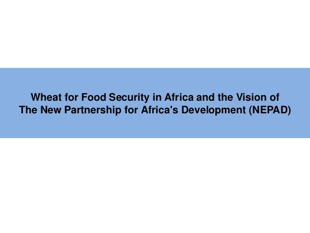 Wheat for Food Security in Africa and the Vision ofThe New Partnership for Africas Development (NEPAD)