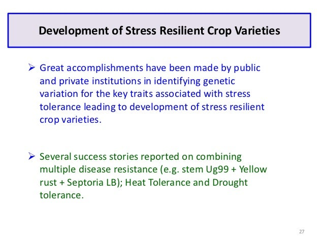 Development of Stress Resilient Crop Varieties Great accomplishments have been made by public  and private institutions i...