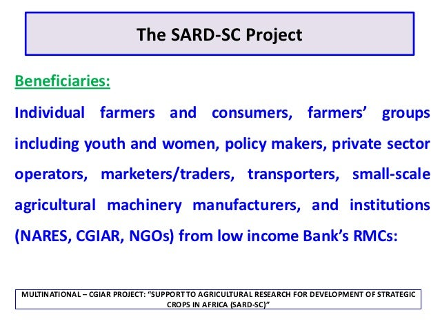 The SARD-SC ProjectBeneficiaries:Individual farmers and consumers, farmers' groupsincluding youth and women, policy makers...