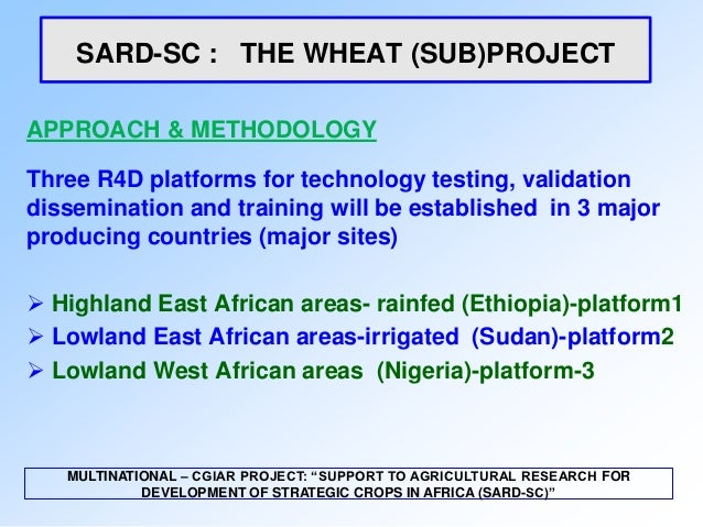 SARD-SC : THE WHEAT (SUB)PROJECTAPPROACH & METHODOLOGYThree R4D platforms for technology testing, validationdissemination ...