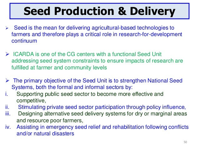 Seed Production & Delivery    Seed is the mean for delivering agricultural-based technologies to    farmers and therefore...