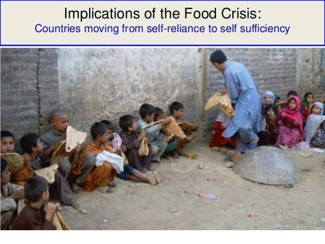 Implications of the Food Crisis:Countries moving from self-reliance to self sufficiency