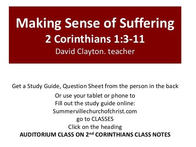Making Sense of Suffering 2 Corinthians 1:3-11 David Clayton. teacher Get a Study Guide, Question Sheet from the person in...