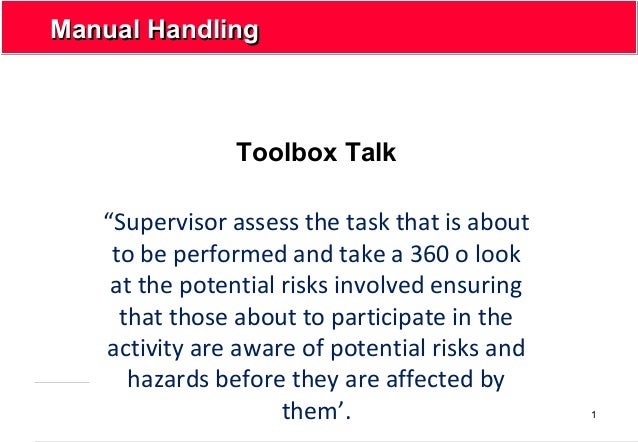 "1 Manual HandlingManual Handling Toolbox Talk ""Supervisor assess the task that is about to be performed and take a 360 o l..."