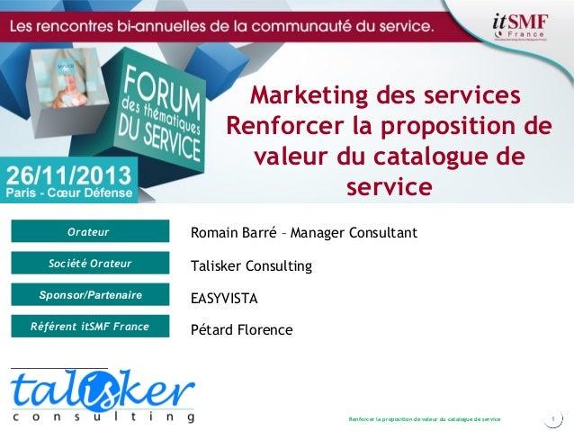 Marketing des services Renforcer la proposition de valeur du catalogue de service Orateur Société Orateur Sponsor/Partenai...