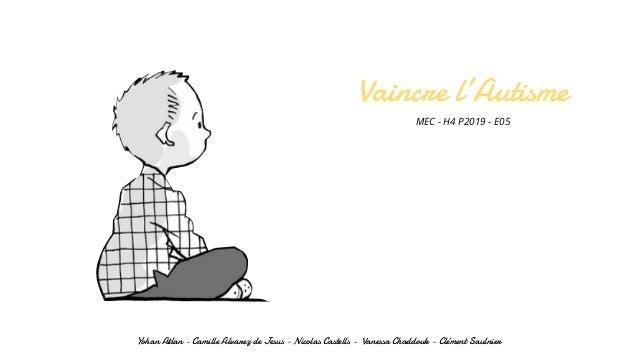 MEC - H4 P2019 - E05 Vaincre l'Autisme Yohan Atlan - Camille Alvarez de Jesus - Nicolas Castells - Vanessa Chaddouk - Clém...