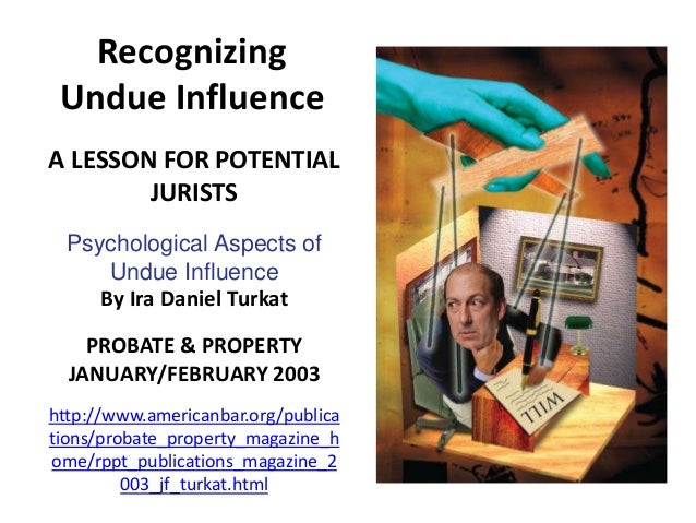 Recognizing Undue Influence A LESSON FOR POTENTIAL JURISTS Psychological Aspects of Undue Influence By Ira Daniel Turkat P...