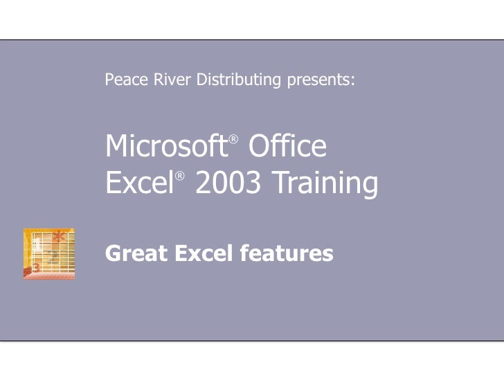 Microsoft ®  Office  Excel ®  2003 Training Great Excel features Peace River Distributing presents: