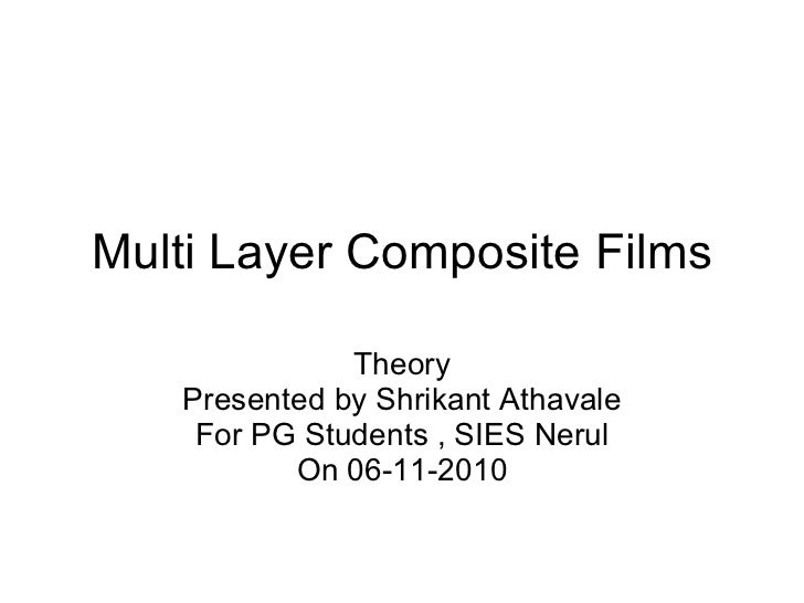 Multi Layer Composite Films Theory Presented by Shrikant Athavale For PG Students , SIES Nerul On 06-11-2010