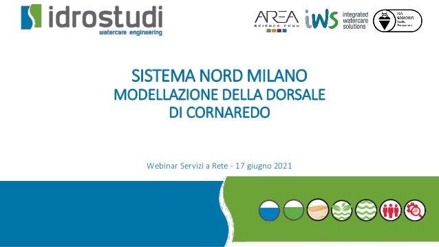SISTEMA NORD MILANO MODELLAZIONE DELLA DORSALE DI CORNAREDO Webinar Servizi a Rete - 17 giugno 2021