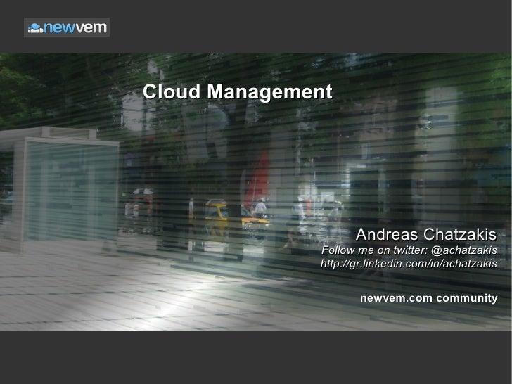 Cloud Management                     Andreas Chatzakis              Follow me on twitter: @achatzakis              http://...