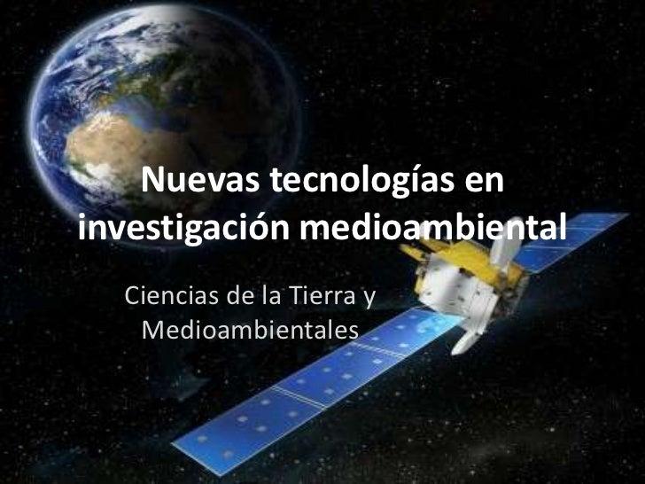 Nuevas tecnologías eninvestigación medioambiental  Ciencias de la Tierra y   Medioambientales