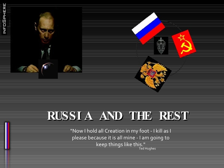 "RUSSIA AND THE REST ""Now I hold all Creation in my foot - I kill as I please because it is all mine - I am going to k..."