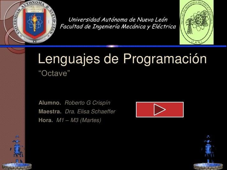 """Universidad Autónoma de Nuevo León        Facultad de Ingeniería Mecánica y Eléctrica     Lenguajes de Programación """"Octav..."""