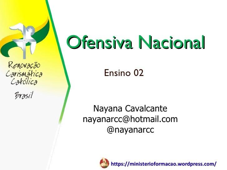 Ofensiva Nacional      Ensino 02    Nayana Cavalcante  nayanarcc@hotmail.com       @nayanarcc        https://ministeriofor...