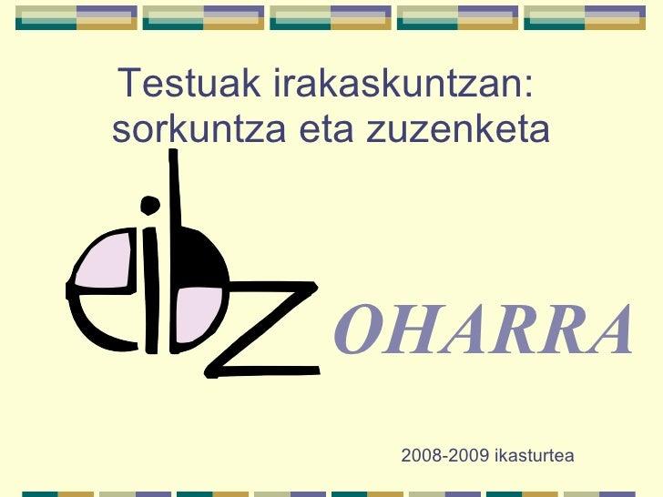 2008-2009 ikasturtea OHARRA Testuak irakaskuntzan:  sorkuntza eta zuzenketa