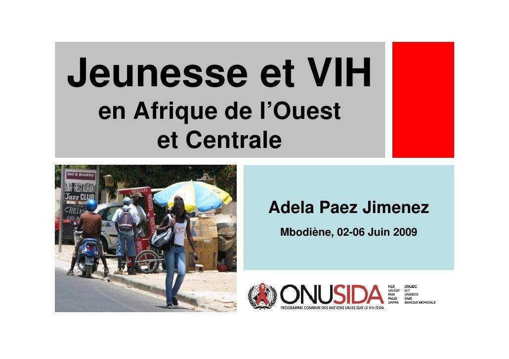 Jeunesse et VIH  en Afrique de l'Ouest       et Centrale                 Adela Paez Jimenez                 Mbodiène, 02-0...