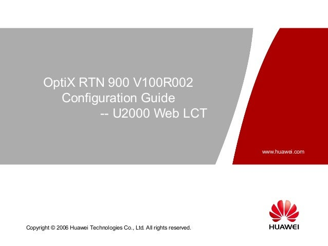 OptiX RTN 900 V100R002         Configuration Guide                -- U2000 Web LCT                                        ...