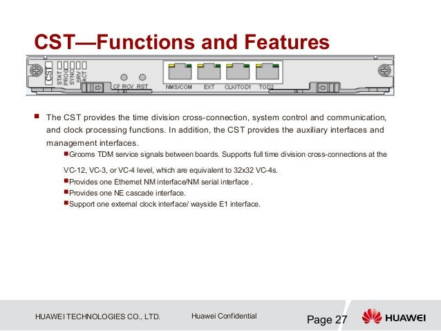 CST—Functions and Features The CST provides the time division cross-connection, system control and communication,   and c...
