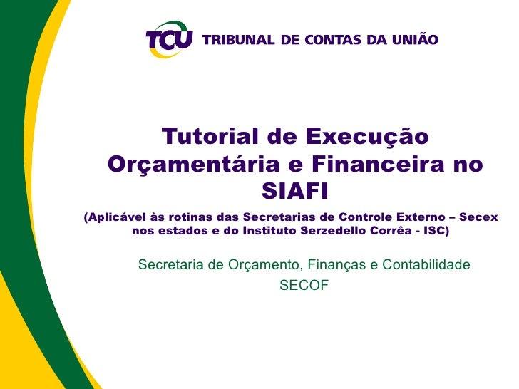 Tutorial de Execução Orçamentária e Financeira no SIAFI Secretaria de Orçamento, Finanças e Contabilidade SECOF (Aplicável...