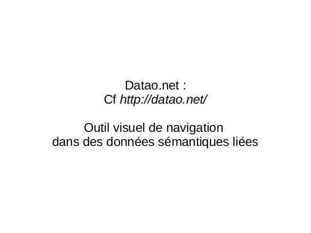 Datao.net :  Cf http://datao.net/  Outil visuel de navigation  dans des données sémantiques liées