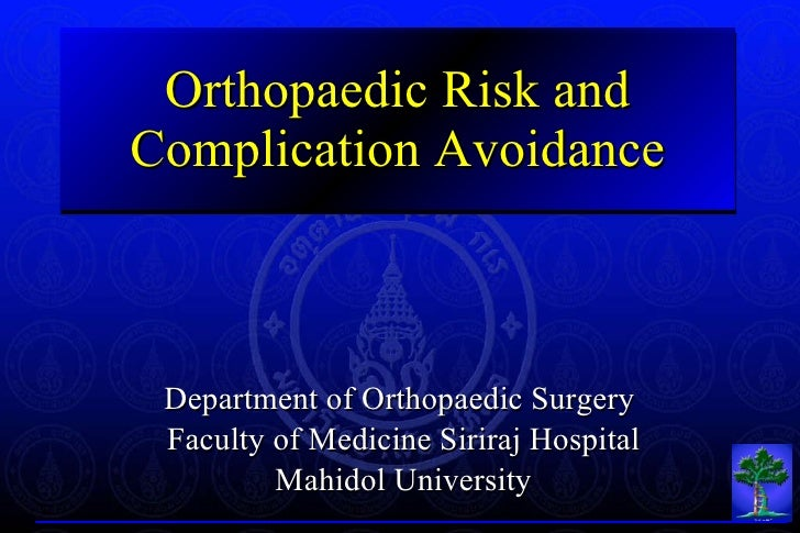 Orthopaedic Risk and Complication Avoidance Department of Orthopaedic Surgery  Faculty of Medicine Siriraj Hospital Mahido...