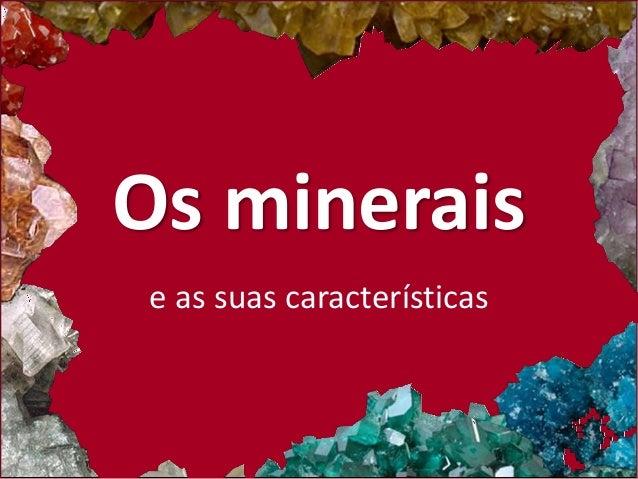 Os minerais  e as suas características
