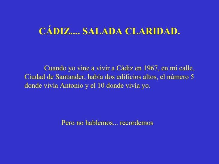 Pero no hablemos... recordemos  Cuando yo vine a vivir a Cádiz en 1967, en mi calle, Ciudad de Santander, había dos edific...