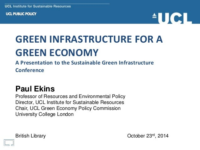 Professor Paul Ekins - Green Infrastructure for a Green Economy - Presentation at The Sustainable Green Infrastructure Con...