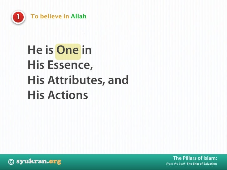 To believe in Allah     1             He is One in         His Essence,         His Attributes, and         His Actions   ...