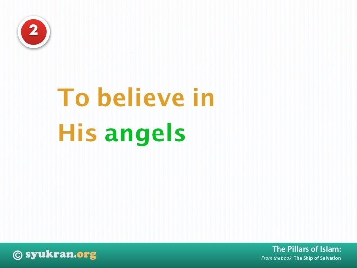 2             To believe in         His angels                                The Pillars of Islam: ©                     ...