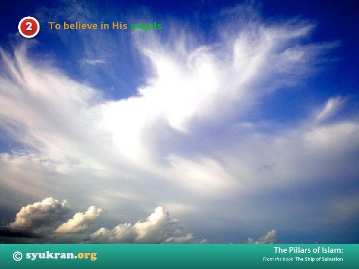 To believe in His angels     2                                            The Pillars of Islam: ©                         ...