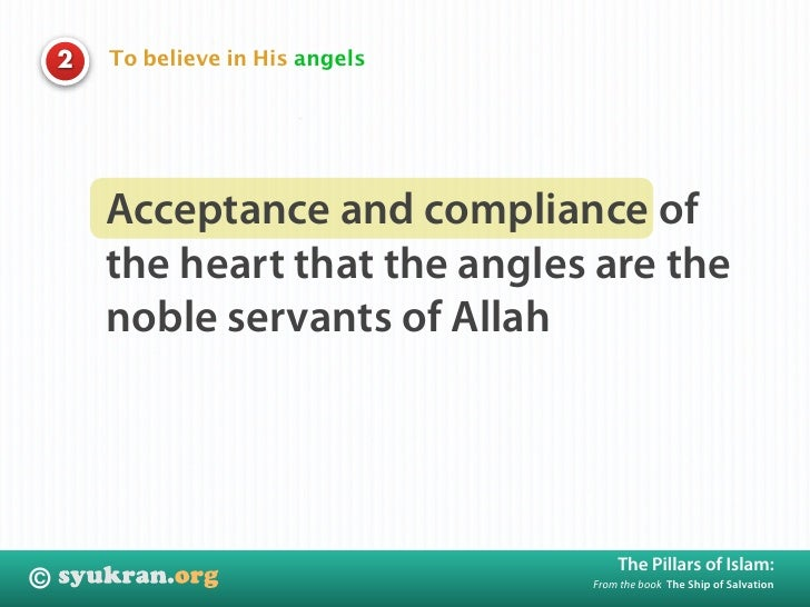 To believe in His angels     2             Acceptance and compliance of         the heart that the angles are the         ...