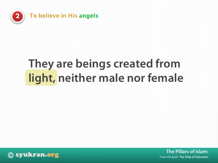 To believe in His angels     2             They are beings created from         light, neither male nor female            ...