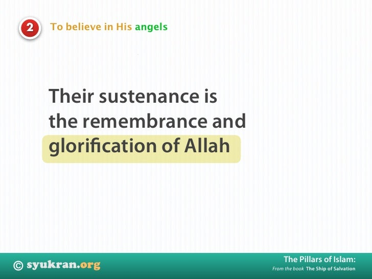 To believe in His angels     2             Their sustenance is         the remembrance and         glorification of Allah  ...