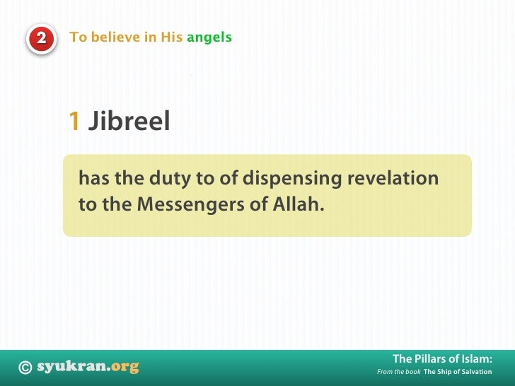 To believe in His angels     2             1 Jibreel          has the duty to of dispensing revelation          to the Mes...