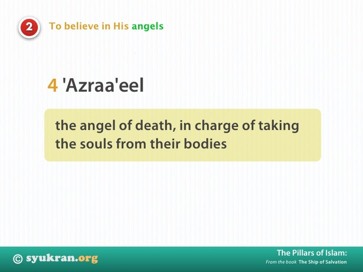To believe in His angels     2             4 'Azraa'eel          the angel of death, in charge of taking          the soul...