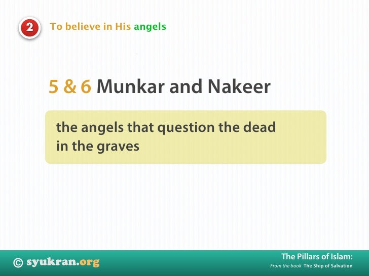 To believe in His angels     2             5 & 6 Munkar and Nakeer          the angels that question the dead          in ...