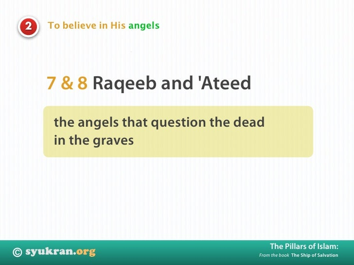 To believe in His angels     2             7 & 8 Raqeeb and 'Ateed          the angels that question the dead          in ...