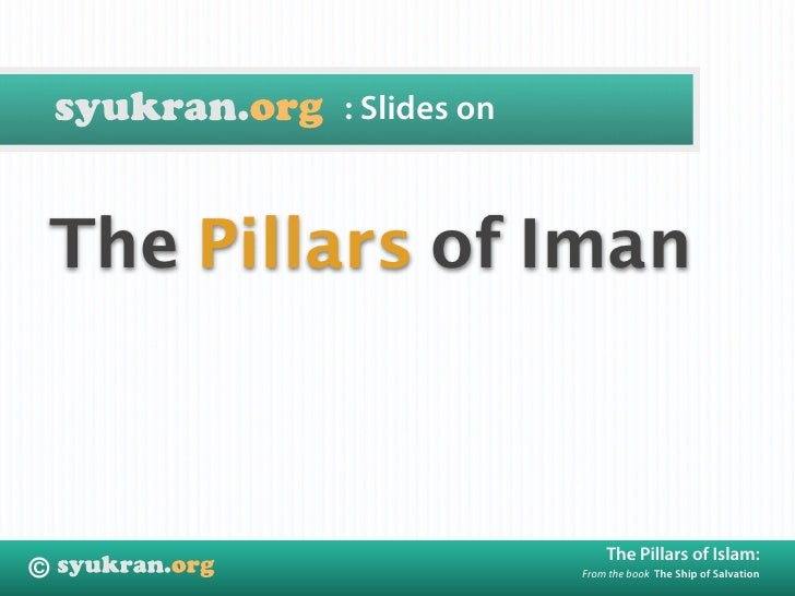 : Slides on    The Pillars of Iman                              The Pillars of Islam: ©                     From the book ...