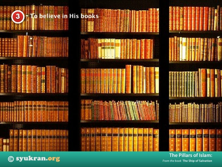 To believe in His books     3                                           The Pillars of Islam: ©                           ...
