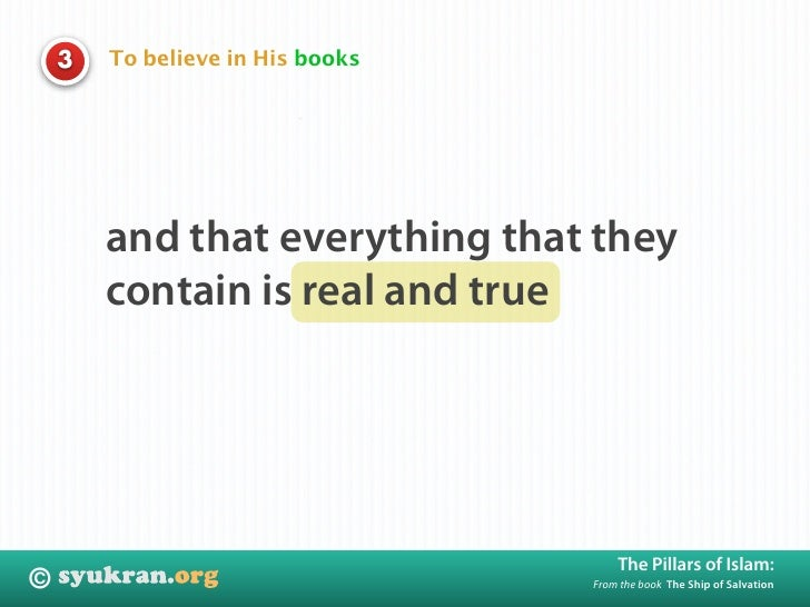 To believe in His books     3             and that everything that they         contain is real and true                  ...