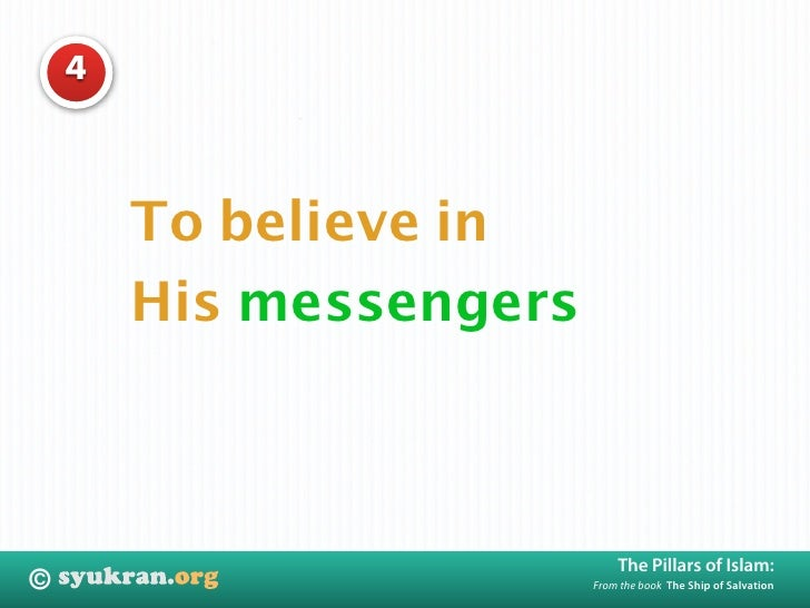 4             To believe in         His messengers                                 The Pillars of Islam: ©                ...