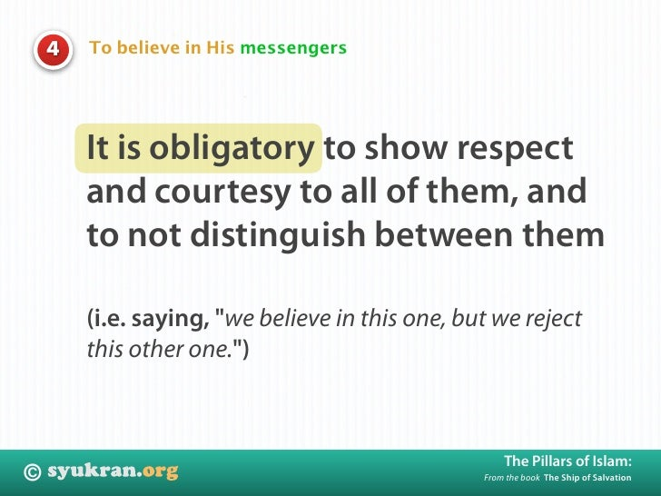 To believe in His messengers     4             It is obligatory to show respect         and courtesy to all of them, and  ...