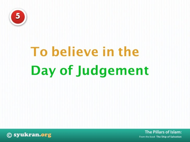 5             To believe in the         Day of Judgement                               The Pillars of Islam: ©            ...