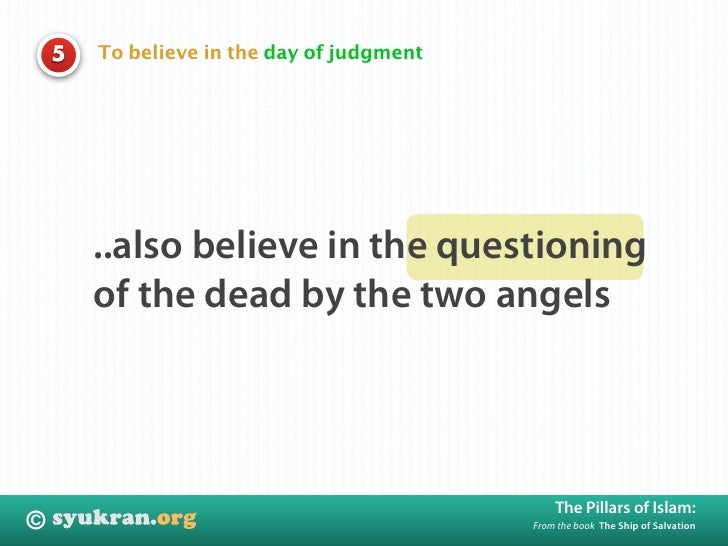 To believe in the day of judgment     5             ..also believe in the questioning         of the dead by the two angel...