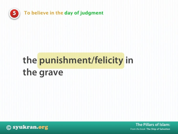 To believe in the day of judgment     5             the punishment/felicity in         the grave                          ...